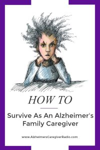Surviving As An Alzheimer's Family Caregiver